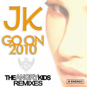 Go on [ 2010 Remixes ] (Jk Vs. The Angry Kids)