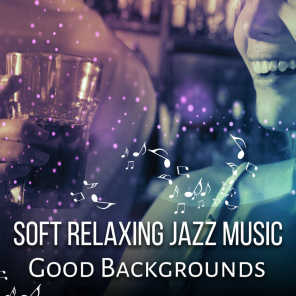 Soft Relaxing Jazz Music: Good Backgrounds – Friday Night Jazz, Rest Time, Work Environment Music, Wine Bar, Cool Jazz, Relaxing Music