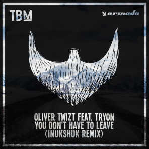 You Don't Have To Leave (Inukshuk Remix) [feat. Tryon]