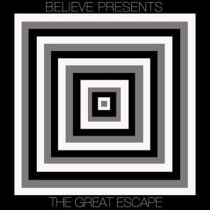Believe Presents .....the Great Escape