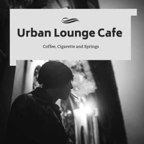 Urban Lounge Cafe - Coffee, Cigarette And Springs