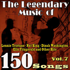 The Legendary Music of Lennie Tristano, Nat King, Dinah Washington, Ella Fitzgerald and Other Hits, Vol. 7 (150 Songs)