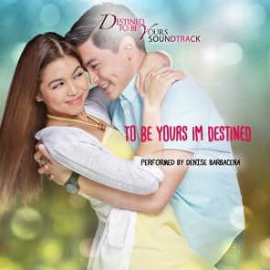 """To Be Yours I'm Destined (From """"Destined To Be Yours"""")"""