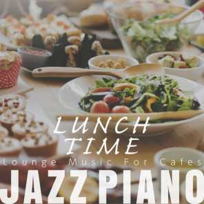 Lunch Time Jazz Piano - Lounge Music for Cafés