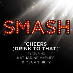 Cheers (Drink To That) (SMASH Cast Version featuring Katharine McPhee & Megan Hilty)