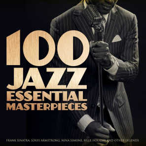 100 Jazz Essential Masterpieces - Frank Sinatra, Louis Armstrong, Nina Simone, Billie Holiday and Other Legends