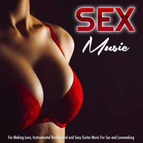 Sex Music for Making Love, Instrumental Background and Sexy Guitar Music For Sex and Lovemaking