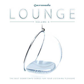 Armada Lounge, Vol. 6 (The Best Downtempo Songs For Your Listening Pleasure)