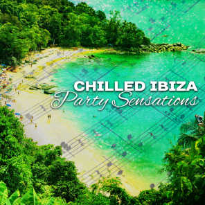 Chilled Ibiza Party Sensations: Relaxing Night on the Beach, Time in Summer Club, Deep House on the Island, Chill Session Hits
