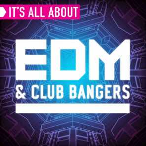 It's All About EDM & Club Bangers