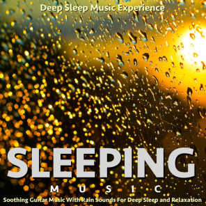 Sleeping Music: Soothing Guitar Music With Rain Sounds for Deep Sleep and Relaxation