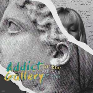 Addict of the Gallery