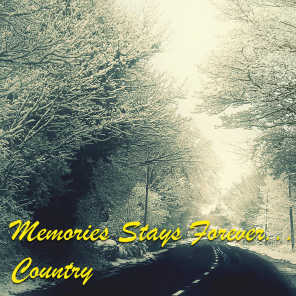 Memories Stays Forever ...Country