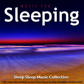 Music for Sleeping: Calm Guitar Sleep Music With Soothing Sounds of Ocean Waves for Sleep, Relaxation and Stress Relief