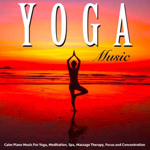 Yoga Music: Calm Piano Music for Yoga, Meditation, Spa, Massage Therapy, Focus and Concentration