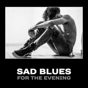 Sad Blues for the Evening – Background Sad Blues, Evening Relaxation, Music for Drinking, Night Relaxation, Sad Memories, Lost Love