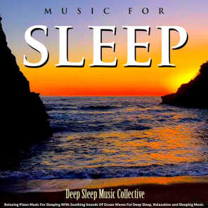 Music for Sleep: Relaxing Piano Music for Sleeping With Soothing Sounds of Ocean Waves for Deep Sleep, Relaxation and Sleeping Music
