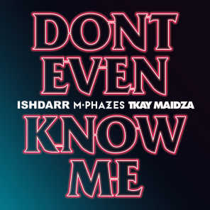 Don't Even Know Me (feat. Tkay Maidza)