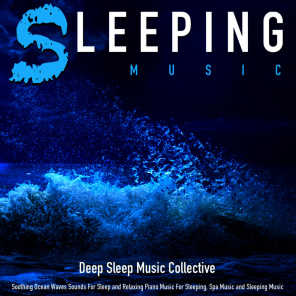 Sleeping Music: Soothing Ocean Waves Sounds for Sleep and Relaxing Piano Music for Sleeping, Spa Music and Sleeping Music