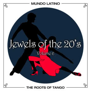 The Roots Of Tango - Jewels Of The 20's , Vol. 6
