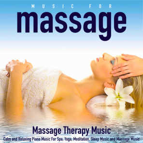 Music for Massage: Calm and Relaxing Piano Music for Spa Yoga Meditation Sleep Music and Massage Music