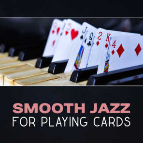 Smooth Jazz for Playing Cards – Evening Jazz, Smooth Relaxation, Drinking Whisky, Playing Cards, Piano Background Music, Night Jazz, Easy Listening Jazz