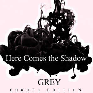 Here Comes the Shadow (Europe Edition)