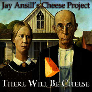 There Will Be Cheese