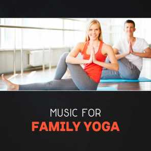 Music for Family Yoga – Yoga with Children, Family Time, Relaxing Background Music for Fun, Yoga Meditation, Fun with Children