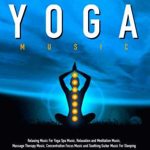 Yoga Music: Relaxing Music for Yoga Spa Music, Relaxation and Meditation Music, Massage Therapy Music, Concentration Focus Music and Soothing Guitar Music for Sleeping