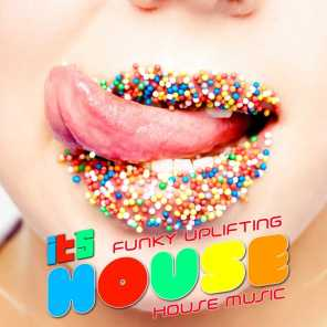 It's House (Funky Uplifting House Music, Vol. 2)