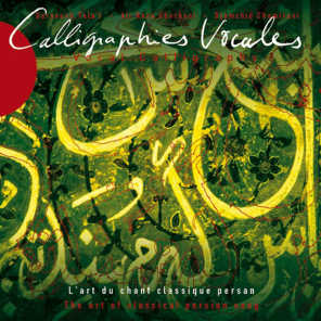 Calligraphies vocales - Vocal Calligraphy - The Art of Classical Persian Song