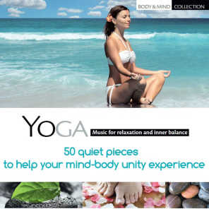 Yoga: Music for Relaxation and Inner Balance - 50 Quiet Pieces to Help Your Mind-Body Unity Experience