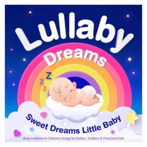 Lullaby Dreams – Sweet Dreams Little Baby – Sleep Lullabies & Childrens Songs for Babies, Toddlers & Preschool Kids (Best Of Edition)