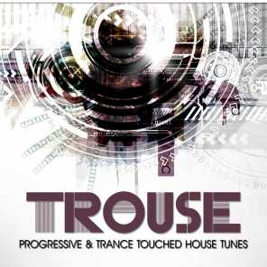Trouse! (Progressive & Trance Touched House Tunes)
