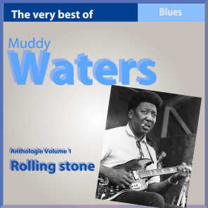 The Very Best of Muddy Waters: Rolling Stone - Anthology, Vol. 1