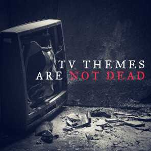 TV Themes Are Not Dead