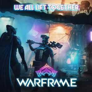 """We All Lift Together (From """"Warframe"""")"""