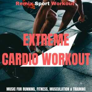 Extreme Cardio Workout (Music for Running, Fitness, Musculation & Training)