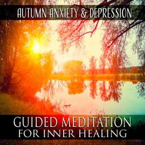 Autumn Anxiety & Depression - Guided Meditation for Inner Healing, Calm & Nature Music for Positive Thinking, Fight with Fears, Create New Way and Possibilities, Deep Relaxation & Emotional Stability