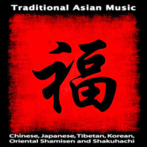 Traditional Asian Music: Chinese, Japanese, Tibetan, Korean, Oriental Shamisen and Shakuhachi