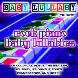 Baby Lullaby: Rock Piano Baby Lullabies Tribute of Coldplay, Adele, the Beatles, Journey, U2, Guns n' roses, Evanescence & More