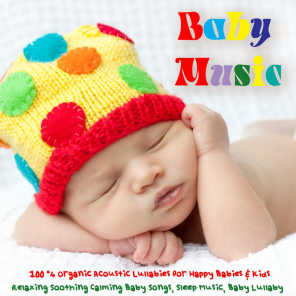 Baby Music - 100% Organic Acoustic Lullabies for Babies & Kids, Relaxing Soothing Calming Baby Songs, Sleep Music, Baby Lullaby