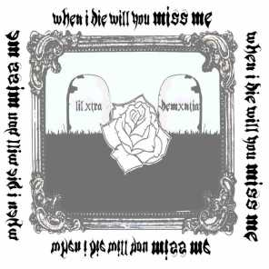 When I Die Will You Miss Me (feat. demxntia)