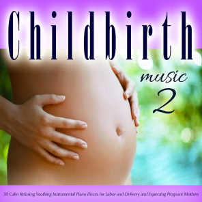 Childbirth Music 2: 50 Calm Relaxing Soothing Instrumental Piano Pieces for Labor and Delivery and Expecting Pregnant Mothers