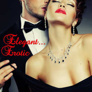 Elegant... Erotic (Sensual, Sexy Music for Dinner and Intimate Times)