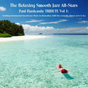 Paul Hardcastle Tribute Vol 1: Soothing Instrumental Smooth Jazz Music for Relaxation, Chill out, Cocktails, Dinner, Love & Sex