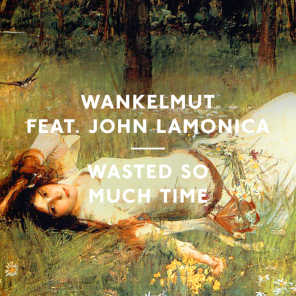 Wasted So Much Time (feat. John Lamonica)