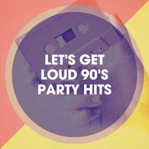 Let's Get Loud 90's Party Hits