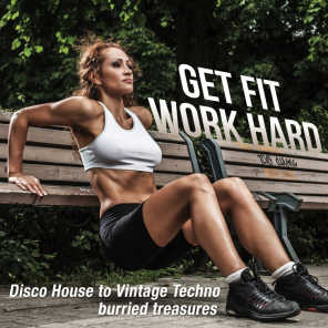Get Fit Work Hard - Disco House to Vintage Techno Burried Treasures